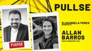 Elisangela Peres entrevista Allan Barros, da Pullse, criador do Aceleraí e Coopera