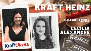 Elisangela Peres entrevista Cecilia Alexandre, da Kraft Heinz