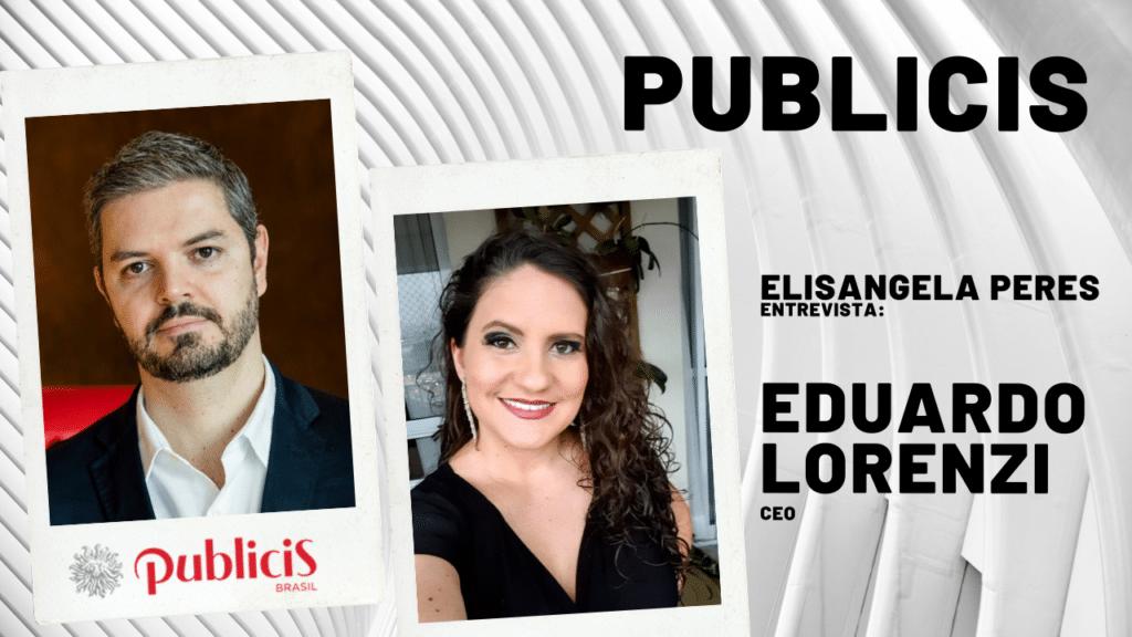 Publicis - Elisangela Peres entrevista Eduardo Lorenzi, CEO