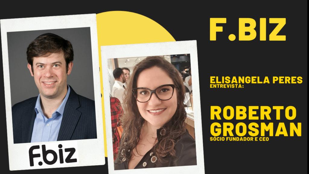Elisangela Peres entrevista Roberto Grossman, CEO da F.biz