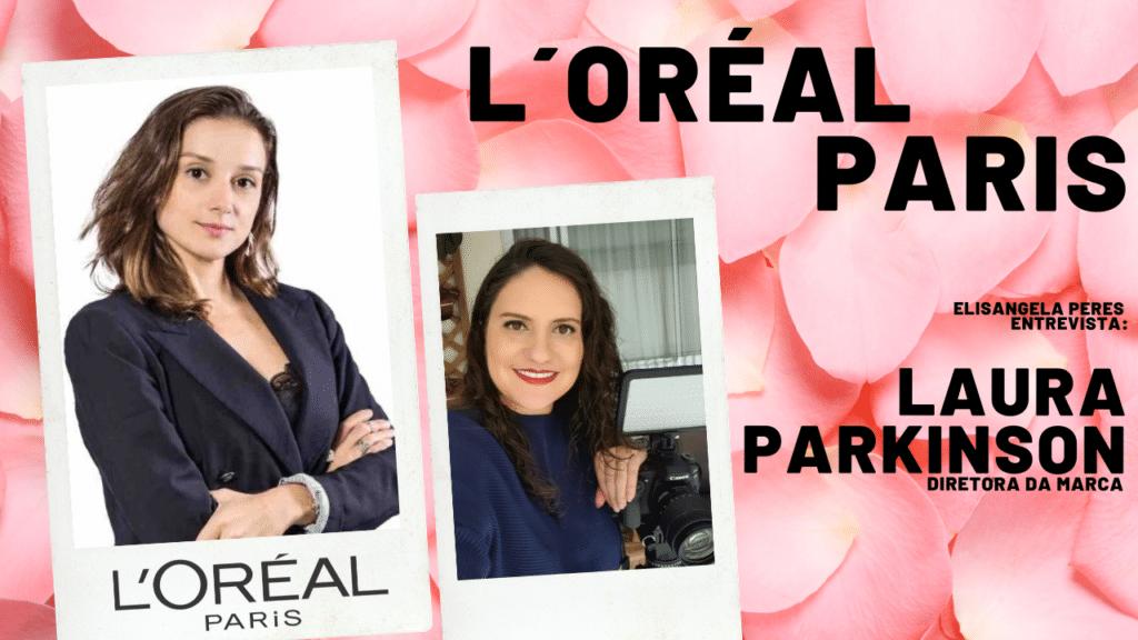Elisangela Peres entrevista Laura Parkinson, diretora da marca L´Oréal Paris