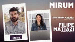 Mirum - Elisangela Peres entrevista Filipe Matiazi