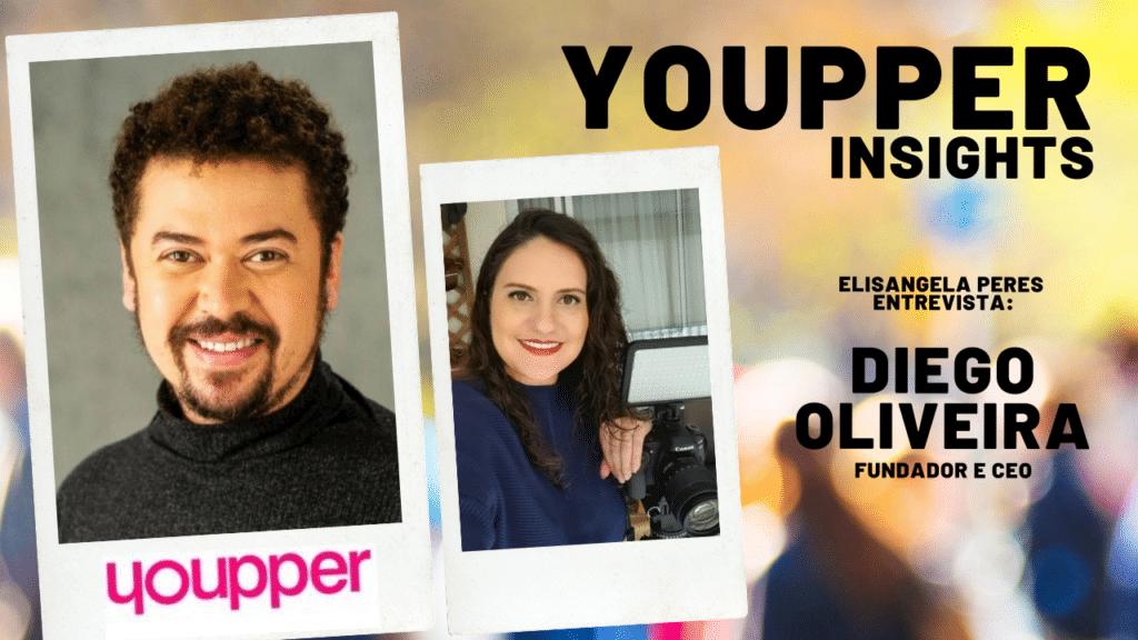 Elisangela Peres entrevista Diego Oliveira, fundador da Youpper Insights