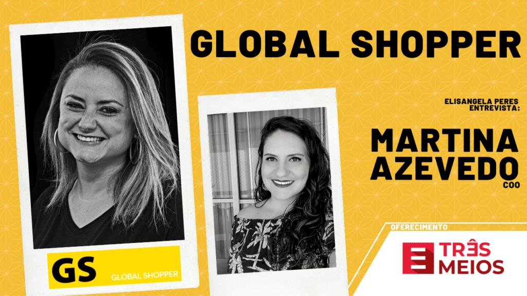 Elisangela Peres entrevista Martina Azevedo, COO da Global Shopper