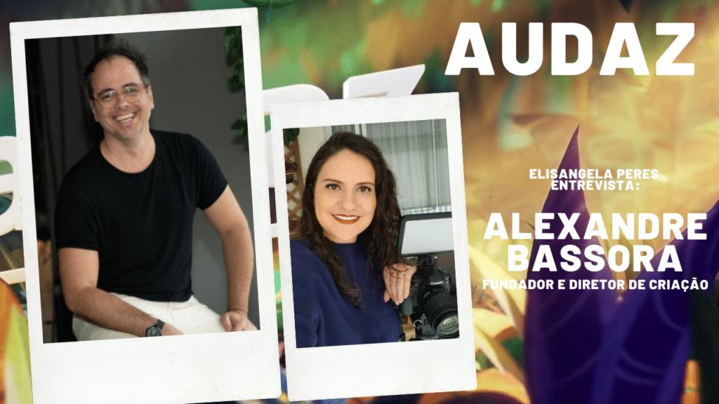 Elisangela Peres entrevista Alexandre Bassora, da Audaz