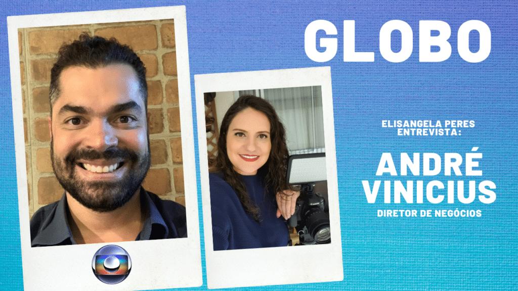 O conteúdo precisa conectar, criar emoção e ser relevante. Elisangela Peres entrevista André Vinicius, da Globo
