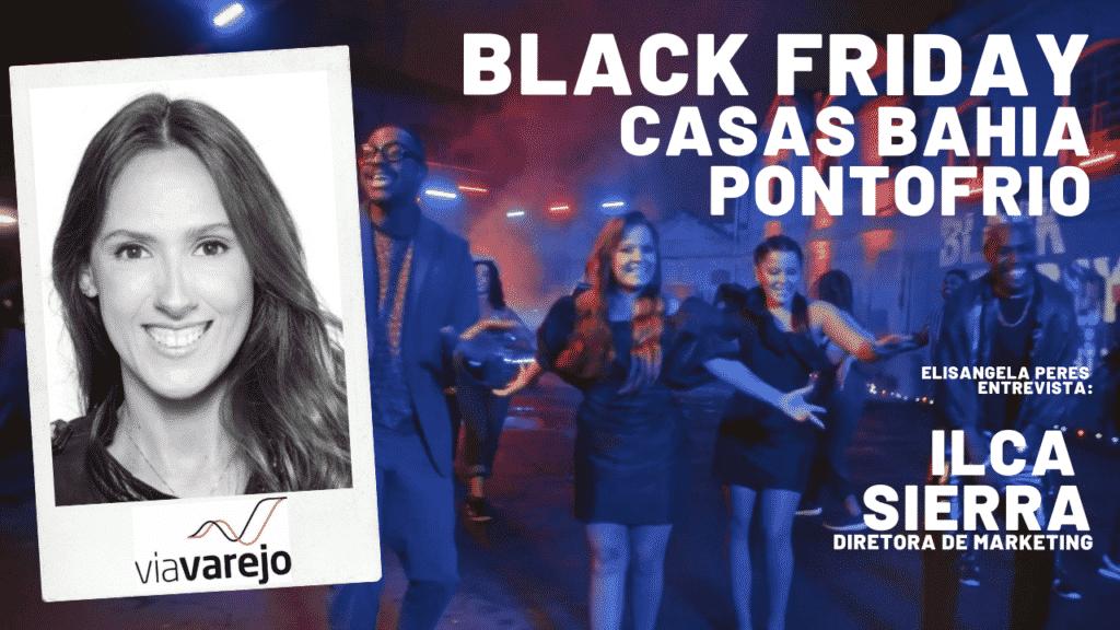 Elisangela Peres entrevistou Ilca Sierra, diretora de marketing da Via Varejo sobre a Black Friday da Casas Bahia e Pontofrio deste ano.