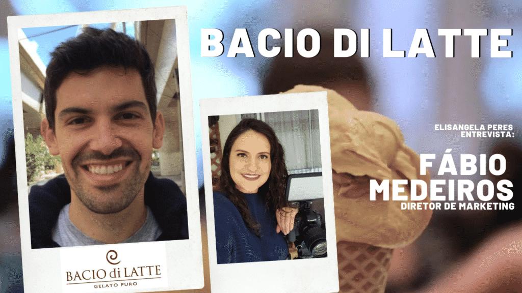 Elisangela Peres conversou com Fábio Medeiros, diretor de marketing da Bacio di Latte