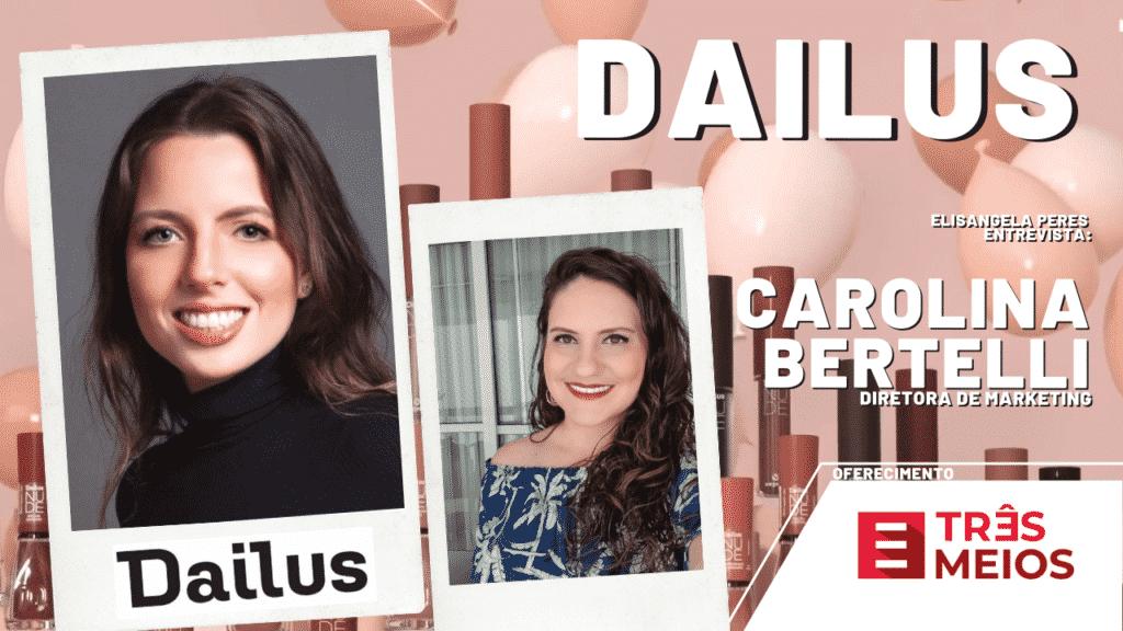 Elisangela Peres entrevista Carolina Bertelli - diretora de marketing da Dailus