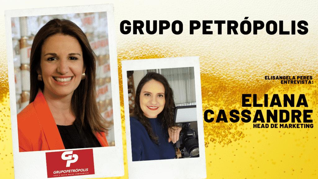 Marketing do Grupo Petrópolis: vestimos a camisa da área comercial. Elisangela Peres entrevista Eliana Cassandre