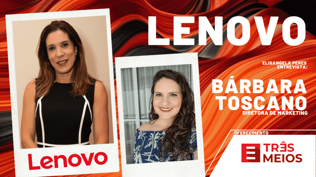 Elisangela Peres entrevista Bárbara Toscano, nova diretora de marketing da Lenovo