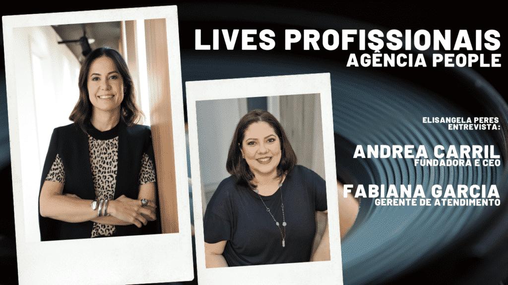 Agência People: Como garantir uma live de sucesso? Entrevista com Andrea Carril e Fabiana Garcia