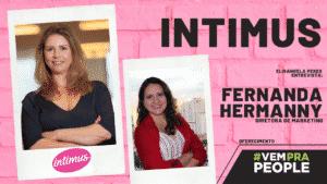 Marketing da Intimus - Entrevista com Fernanda Hermanny