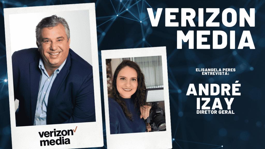Conheça a Verizon Media Brasil - Elisangela Peres entrevista André Izay, diretor geral