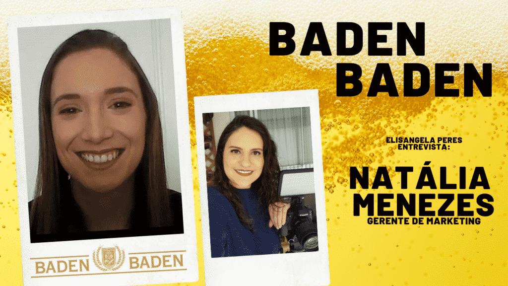 Elisangela Peres conversou com Natália Menezes, gerente de Marketing da Baden Baden.