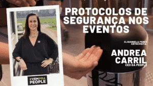 Live Marketing: Protocolos de segurança nos eventos, por Andrea Carril - CEO da agência People