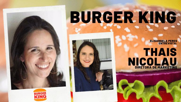 Marketing do Burger King - A criatividade e a ousadia da marca são vantagens competitivas Entrevista com Thais Souza Nicolau, diretora de marketing do Burger King.