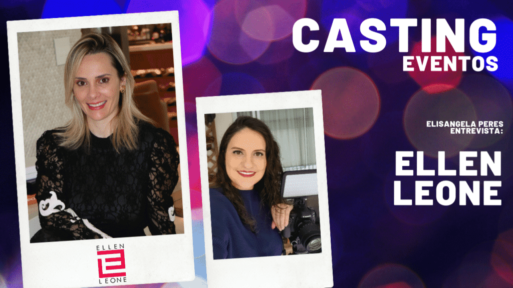 Elisangela Peres conversou com Ellen Leone, fundadora da empresa de casting que leva seu nome.