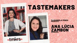 Mulheres poderosas: Ana Lúcia Zambon - Fundadora e Diretora da TasteMakers