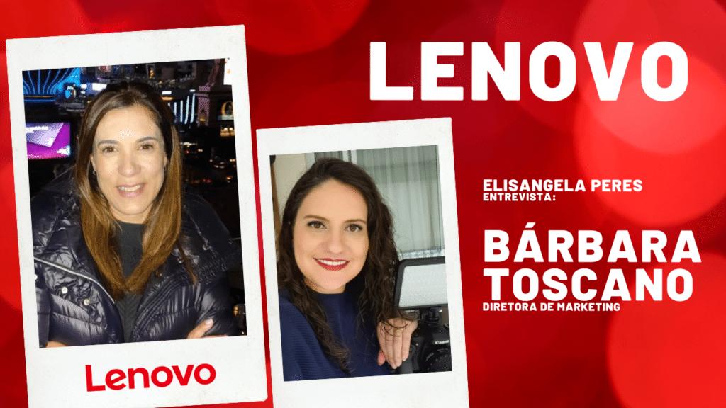 Mulheres na Liderança: Bárbara Toscano, diretora de marketing da Lenovo Brasil