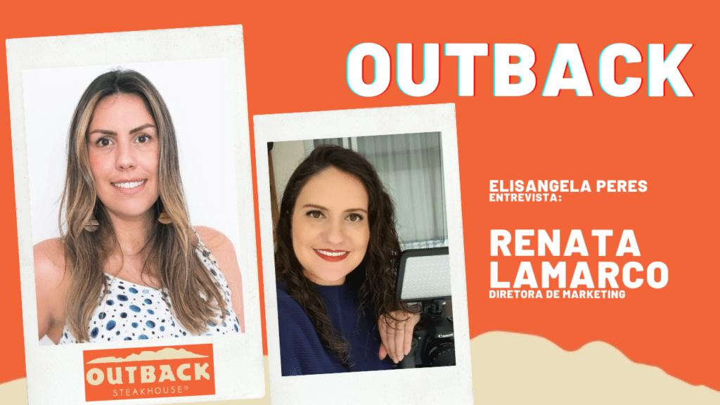Elisangela Peres conversou com Renata Lamarco, diretora de marketing da Bloomin' Brands, grupo detentor da marca Outback Steakhouse.
