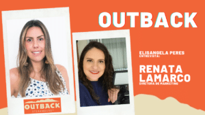 Elisangela Peres conversou com Renata Lamarco, diretora de marketing da Bloomin' Brands, grupo detentor da marca Outback Steakhouse.