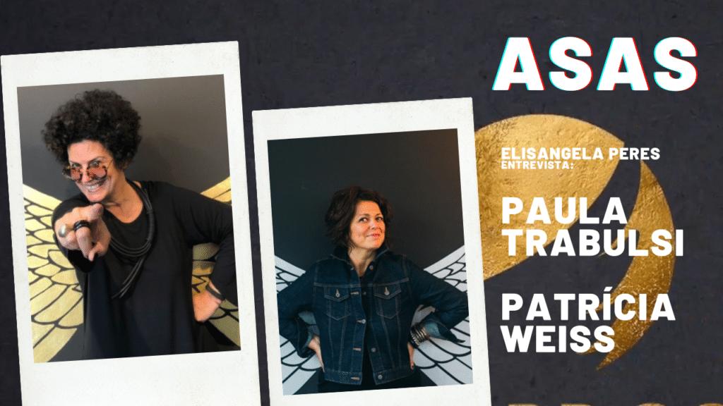 ASAS: Entrevista com Paula Trabulsi e Patrícia Weiss.