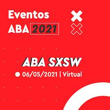 ABA promove debate sobre principais insights do festival SXSW 2021