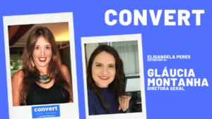 Convert : uma estratégia eficiente leva ao clique, ao produto e a compra. Papo com Gláucia Montanha