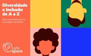 SafeSpace fala sobre diversidade e inclusão