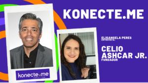 Elisangela Peres conversou com Celio Ashcar Jr., fundador da konecte.me e sócio da Aktuellmix.