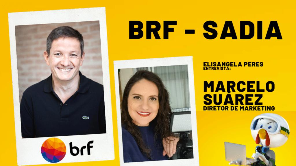 """Marketing da Sadia - BRF: """"Aceleramos uma escuta ativa com os consumidores"""", Marcelo Suárez, diretor"""