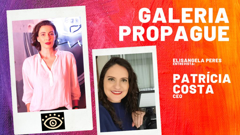 Elisangela Peres foi conhecer a nova sede da Galeria Propague e conversar com Patrícia Costa, CEO da agência