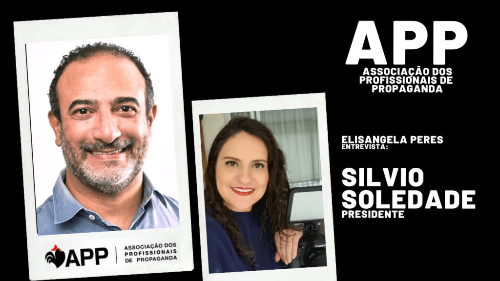 APP - Associação dos Profissionais de Propaganda. Entrevista com Silvio Soledade, presidente