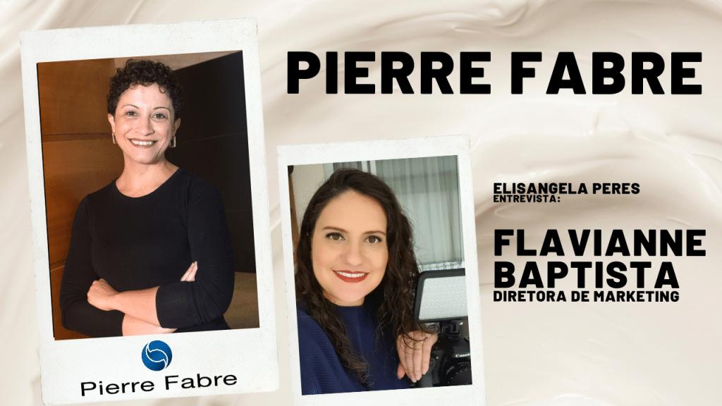 Pierre Fabre - Elisangela Peres entrevista Flavianne Baptista, diretora de marketing